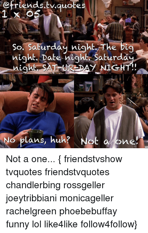 Friends Quotes Ca Tv So Saturday Night The Big Night Date Night