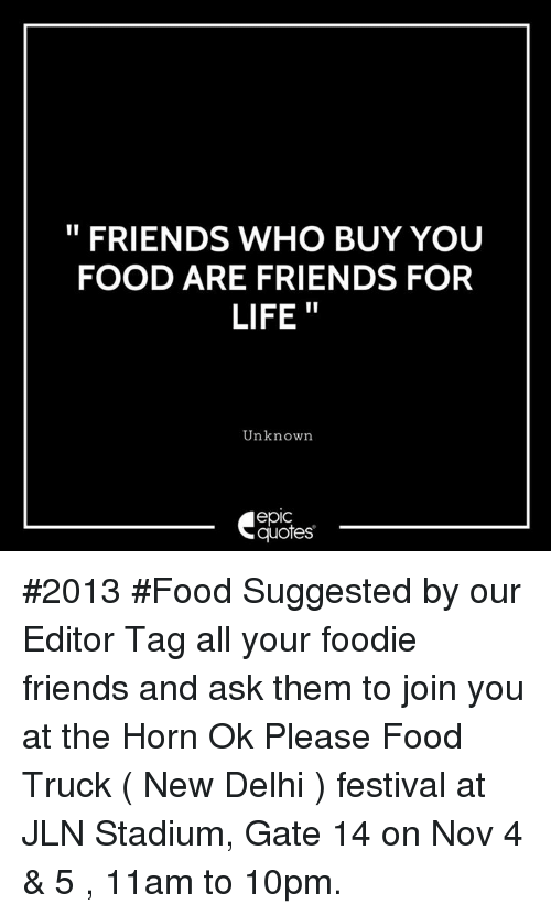 FRIENDS WHO BUY YOU FOOD ARE FRIENDS FOR LIFE Unknown Epic ...