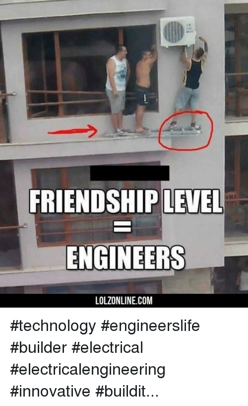 Technology, Friendship, and Com: FRIENDSHIP LEVEL  ENGINEERS  LOLZONLINE.COM #technology #engineerslife #builder #electrical #electricalengineering #innovative #buildit...