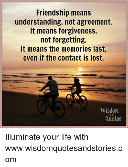 Friendship Means Understanding Not Agreement It Means Forgiveness