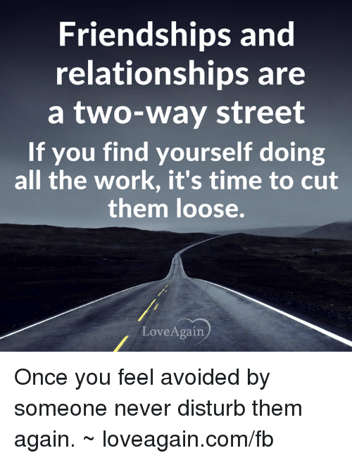 love is a four way street An expression meaning if you want something from a person, you have to give the same to them back.