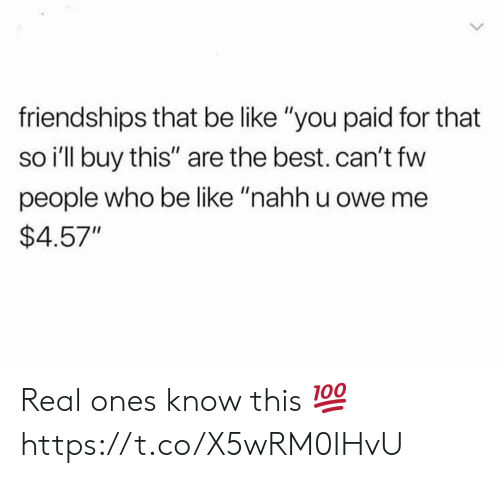 """Be Like, Best, and Who: friendships that be like """"you paid for that  so i'll buy this"""" are the best. can't fw  people who be like """"nahh u owe me  $4.57"""" Real ones know this 💯 https://t.co/X5wRM0IHvU"""