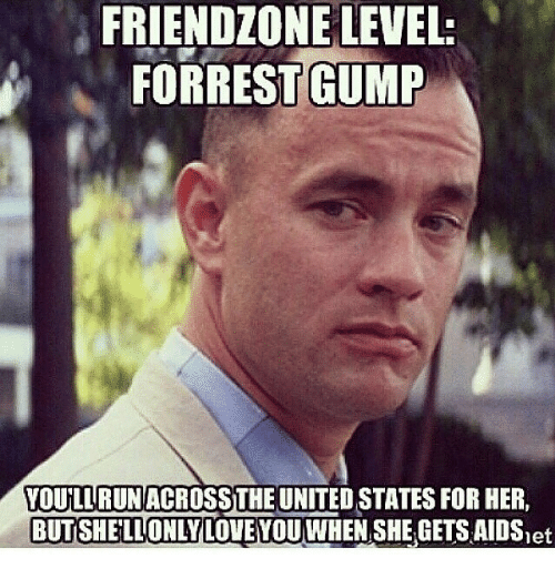 friendzone level forrest gump voullrunacrosstheunitedstates for her butshellonly loveyou when 18331065 friendzone level forrest gump voullrunacrosstheunitedstates for her