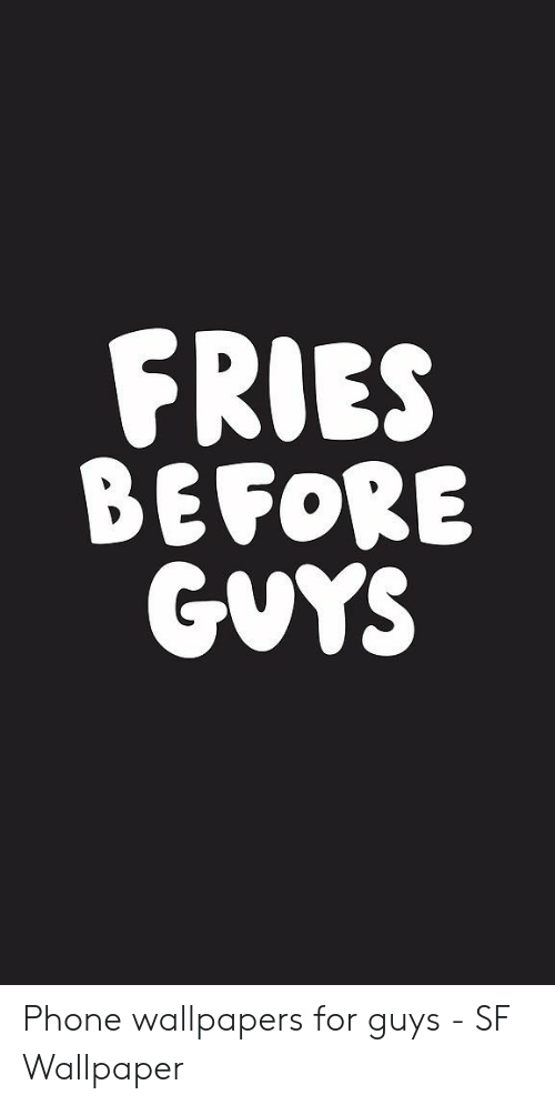 Fries Before Gvys Phone Wallpapers For Guys Sf Wallpaper Phone