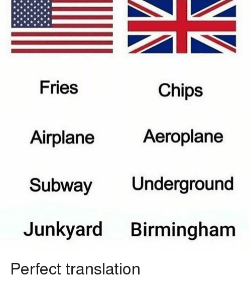 Memes, Subway, and Airplane: Fries  Chips  Aeroplane  Airplane  Subway Underground  Junkyard Birmingham Perfect translation