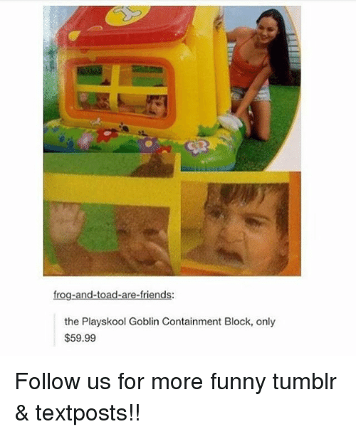 Friends, Funny, and Memes: frog-and-toad-are-friends:  the Playskool Goblin Containment Block, only  $59.99 Follow us for more funny tumblr & textposts!!
