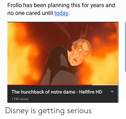 Disney, Notre Dame, and Today: Frollo has been planning this for years and  no one cared until today  The hunchback of notre dame - Hellfire HD  11M views Disney is getting serious
