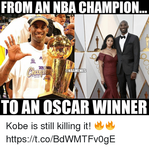Nba, Kobe, and Oscar: FROM AN NBA CHAMPION  201 NB  @NBAMEMES  TO AN OSCAR WINNER Kobe is still killing it! 🔥🔥 https://t.co/BdWMTFv0gE