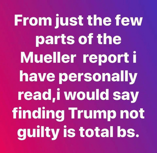 Trump, Total, and Read: From just the few  parts of the  Mueller report i  have personally  read,i would say  finding Trump not  guilty is total bs.