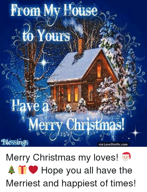 Merry Christmas From Our Home To Yours.From My House To Yours Merry Christmas Blessings Via Love