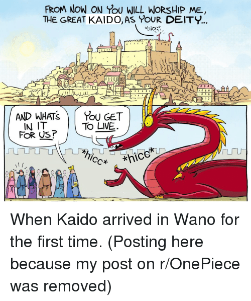 Time, Onepiece, and Deity: FROM NOW ON %U WILL WORSHIP ME,  THE GREAT KAIDO,AS POUR DEITY...  *hicc*  AND WATS  IN IT  FOR US?  %U GET  Chic