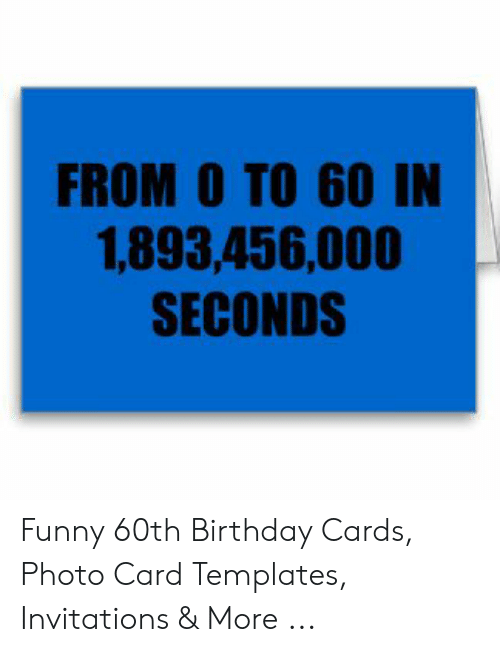 Birthday Funny And Templates FROM O TO 60 IN 1893456000 SECONDS 60th
