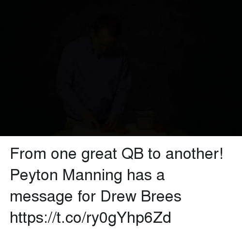 Memes, Peyton Manning, and Drew Brees: From one great QB to another!  Peyton Manning has a message for Drew Brees https://t.co/ry0gYhp6Zd