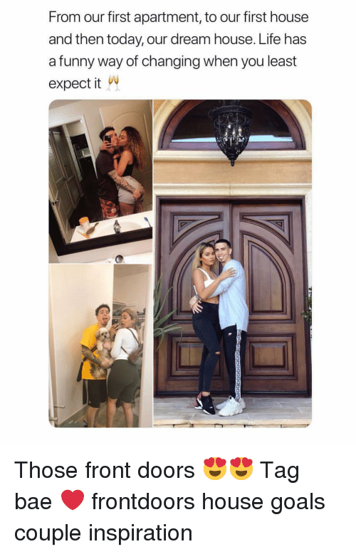 Bae, Funny, and Goals: From our first apartment, to our first house  and then today, our dream house. Life has  a funny way of changing when you least  expect it Those front doors 😍😍 Tag bae ❤️ frontdoors house goals couple inspiration