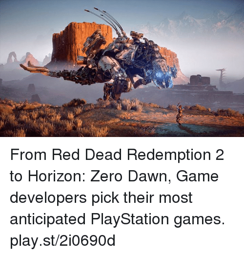 Dank, Dawn, and Red Dead Redemption: From Red Dead Redemption 2 to Horizon: Zero Dawn, Game developers pick their most anticipated PlayStation games. play.st/2i0690d