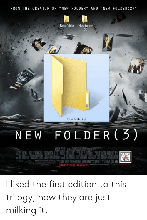 """Soon..., Creator, and First: FROM THE CREATOR OF """"NEW FOLDER"""" AND """"NEW FOLDER (2)  New folder  New folder  New folder (3)  NEW FOLDER(3)  COMING SOON I liked the first edition to this trilogy, now they are just milking it."""