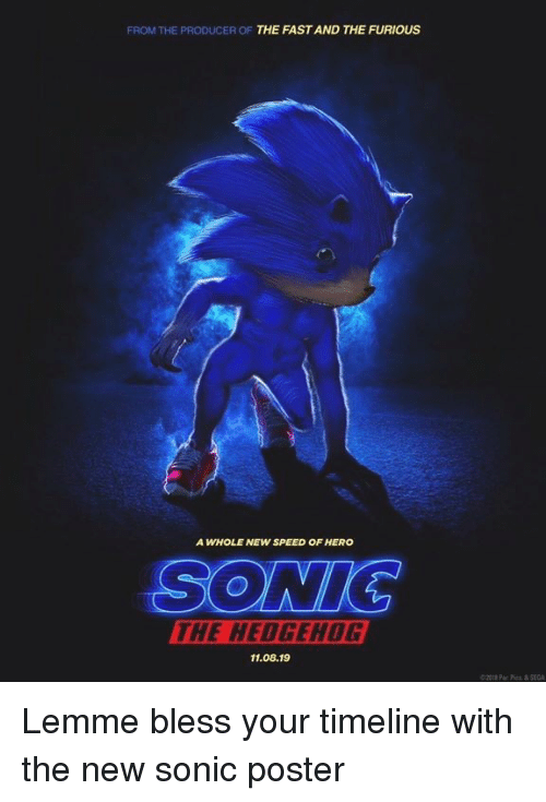 Sonic the Hedgehog, Hedgehog, and Sonic: FROM THE PRODUCER OF THE FAST AND THE FURIOUS  A WHOLE NEW SPEED OF HERO  SONIC  THE HEDGEHOG  11.08.19  ©2012 Par Pics & SEGA Lemme bless your timeline with the new sonic poster