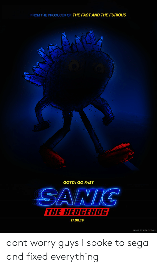 Hedgehog, Sega, and The Fast and the Furious: FROM THE PRODUCER OF THE FAST AND THE FURIOUS  GOTTA GO FAST  ANTG  THE HEDGEHOG  11.08.19  MADE BY DREWEYES dont worry guys I spoke to sega and fixed everything