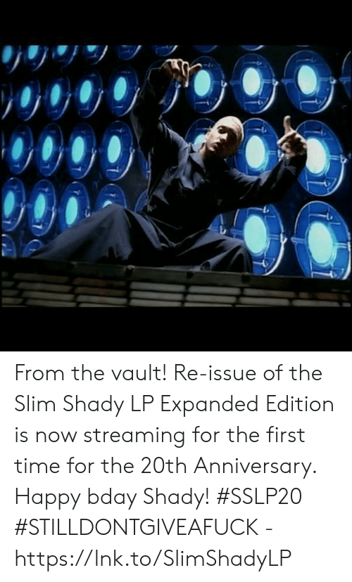 Dank, Happy, and Time: From the vault!  Re-issue of the Slim Shady LP Expanded Edition is now streaming for the first time for the 20th Anniversary.  Happy bday Shady! #SSLP20  #STILLDONTGIVEAFUCK - https://lnk.to/SlimShadyLP