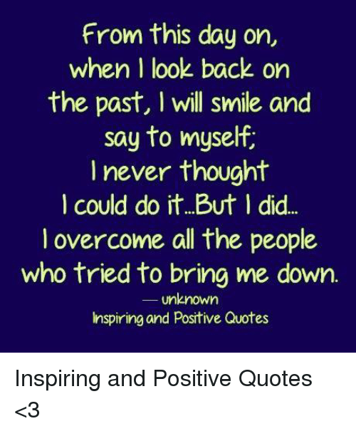 From This Day On When Look Back On The Past I Will Smile And Say To