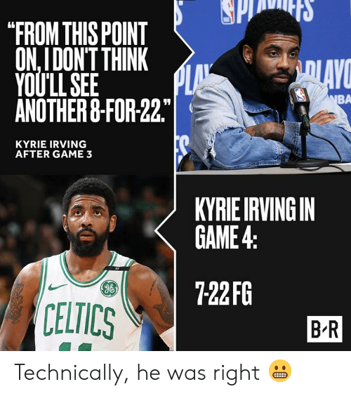 "Kyrie Irving, Celtics, and Game: ""FROM THIS POINT  ON,IDON'T THINK  YOULLSEE  ANOTHER&-FOR 22  BA  KYRIE IRVING  AFTER GAME 3  KYRIEIRVINGIN  GAME4  722FG  g6  CELTICS  B R Technically, he was right 😬"