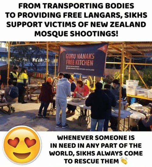 Bodies , Memes, and Free: FROM TRANSPORTING BODIES  TO PROVIDING FREE LANGARS, SIKHS  SUPPORT VICTIMS OF NEW ZEALAND  MOSQUE SHOOTINGS!  URU NANAKS  FREE KITCHEN  WHENEVER SOMEONE IS  IN NEED IN ANY PART OF THE  WORLD, SIKHS ALWAYS COME  TO RESCUE THEM