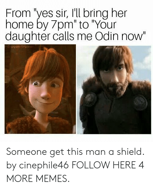"Dank, Memes, and Target: From 'yes sir, I'll bring her  home by 7pm"" to ""Your  daughter calls me Odin now"" Someone get this man a shield. by cinephile46 FOLLOW HERE 4 MORE MEMES."