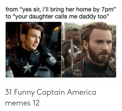 """America, Funny, and Memes: from """"yes sir, i'll bring her home by 7pm""""  to """"your daughter calls me daddy too  13 31 Funny Captain America memes 12"""