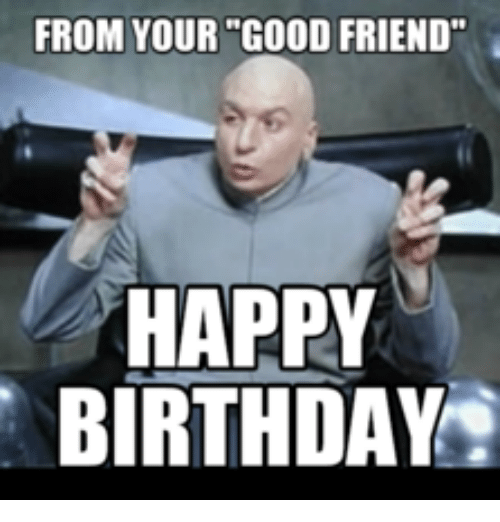 from your good friend happy birthday 16219777 from your good friend happy birthday good friends meme on me me