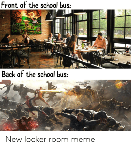 Meme, School, and Back: front of the school bus:  Back of the school bus: New locker room meme