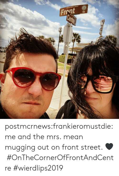 Instagram, Tumblr, and Blog: Front  St postmcrnews:frankieromustdie: me and the mrs. mean mugging out on front street. 🖤#OnTheCornerOfFrontAndCentre#wierdlips2019