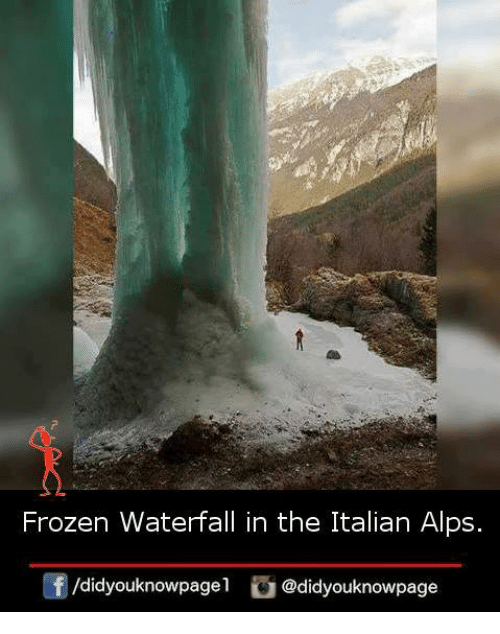 Frozen, Memes, and 🤖: Frozen Waterfall in the Italian Alps.  /didyouknowpagel  @didyouknowpage