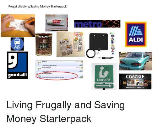 Money, Movies, and Starter Packs: Frugal Lifestyle/Saving Money Starterpack  Colgate  DEPOSIT  won't find more effective pain reli  SAVE S100  KIRKLAND  or Ally  ALDI  NBC  BUS  STOP  ⓔCBS  Manual  Co tmobile  Unsecured wireless network  Manual  CQ) nwaworldclubs  Unsecured wir  ree Public WiFi  gooduill  CRACKLE  Unsecured computer-to-computer network  LIBRARY  FREE MOVIES. FREE APP