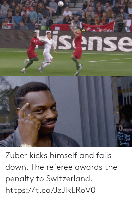 Memes, Switzerland, and Sunday: Fsens   (OPEnim  penin  Mon  Tut-Thur  Tri-Sat  Sunday Zuber kicks himself and falls down. The referee awards the penalty to Switzerland. https://t.co/JzJIkLRoV0