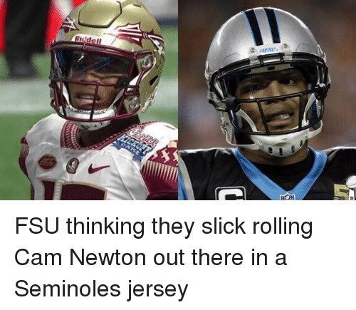 Cam Newton, Nfl, and Slick: FSU thinking they slick rolling Cam Newton out there in a Seminoles jersey
