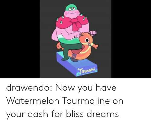 Tumblr, Blog, and Dreams: Fsunami drawendo:  Now you have Watermelon Tourmaline on your dash for bliss dreams