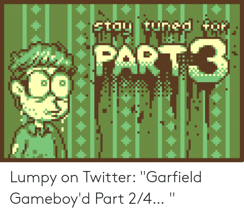 Ftoy Tunned For Part3 Lumpy On Twitter Garfield Gameboy D Part 24 Twitter Meme On Me Me
