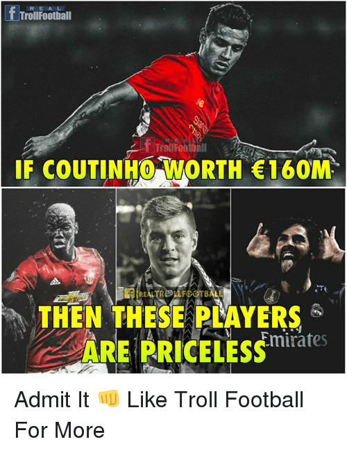 Football, Memes, and Troll: fTroilFootiall  RE A L  IF COUTINHO WORTH 160M  THEN THESE PLAYERS  ARE PRICELESS  Emirates Admit It 👊  Like Troll Football For More
