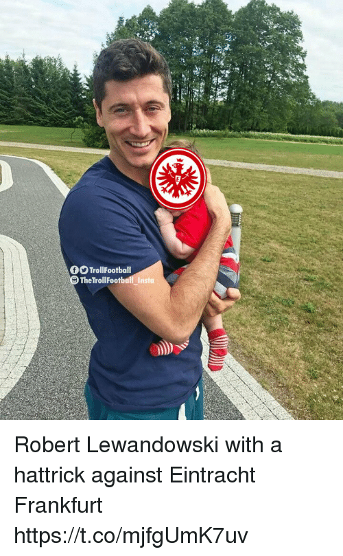 Memes, 🤖, and Hattrick: fTrollFootball  TheTrollFootball_Insta Robert Lewandowski with a hattrick against Eintracht Frankfurt https://t.co/mjfgUmK7uv