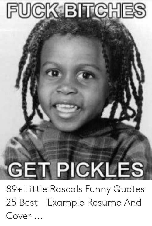 Fuck Bitches Get Pickles 89 Little Rascals Funny Quotes 25 Best