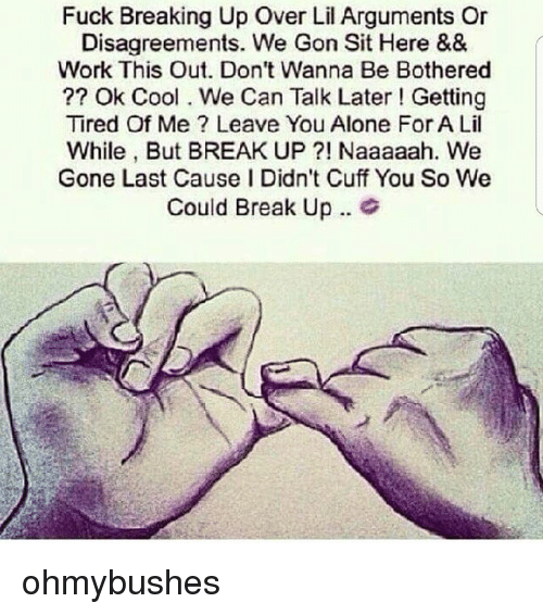 fuck breaking up over lil arguments or disagreements we gon 28365790 fuck breaking up over lil arguments or disagreements we gon sit