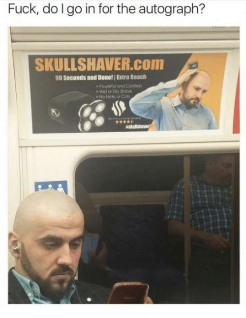 Dank, Fuck, and 🤖: Fuck, dolgo in for the autograph?  SKULLSHAVER.COm  90 Seconds and Done! Extra Reach  Powerfui and Cordles  . Wet or Dry Shove  No Nicks or Cuts