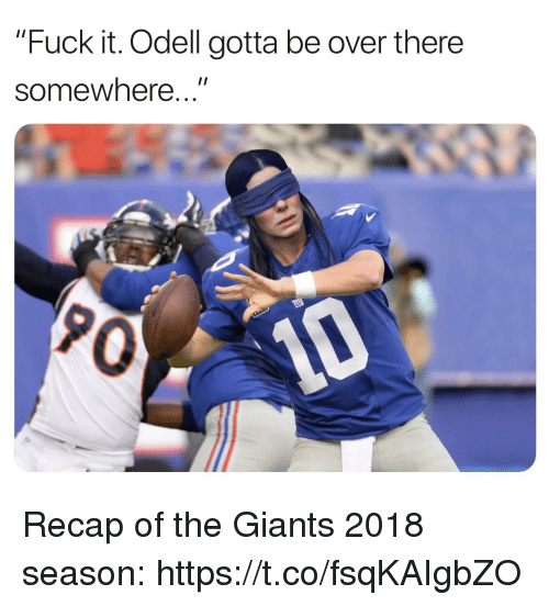"Football, Nfl, and Sports: ""Fuck it. Odell gotta be over there  somewhere...""  0 Recap of the Giants 2018 season: https://t.co/fsqKAIgbZO"