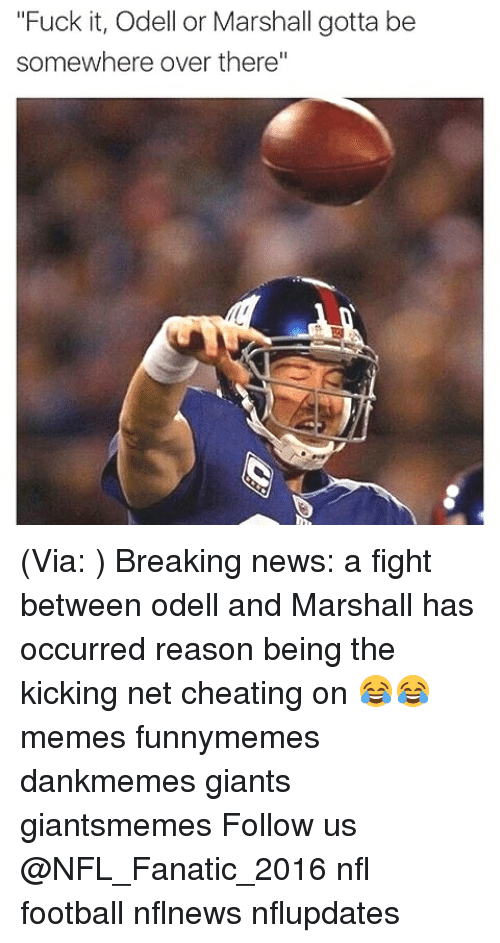 "Memes, 🤖, and Net: ""Fuck it, Odell or Marshall gotta be  somewhere over there"" (Via: ) Breaking news: a fight between odell and Marshall has occurred reason being the kicking net cheating on 😂😂 memes funnymemes dankmemes giants giantsmemes Follow us @NFL_Fanatic_2016 nfl football nflnews nflupdates"