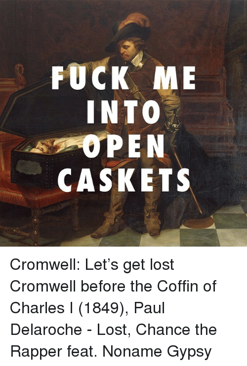 Fuck Me Into Pen Caskets Cromwell Lets Get Lost Cromwell Before The