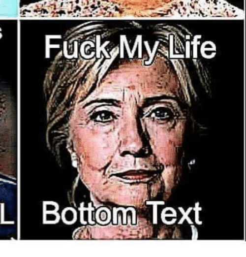 Memes, Text, and 🤖: Fuck My Life  L Bottom Text