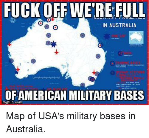Map Of Australia Meme.Fuck Off Were Full In Australia American Military Bases Nngflipcom