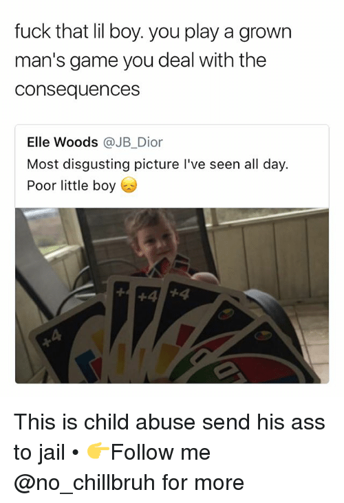 Ass, Funny, and Jail: fuck that lil boy. you play a grown  man's game you deal with the  consequences  Elle Woods @JB_Dior  Most disgusting picture l've seen all day.  Poor little boy This is child abuse send his ass to jail • 👉Follow me @no_chillbruh for more