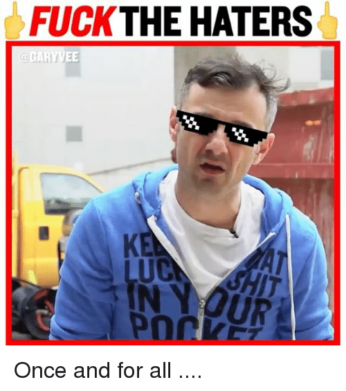 Memes, Fuck, and 🤖: FUCK THE HATERS Once and for all ....