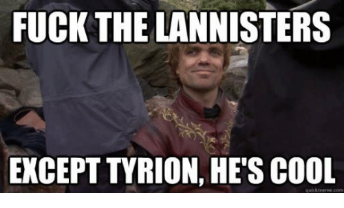 Memes, Cool, and 🤖: FUCK THE LANNISTERS  EXCEPT TYRION, HES COOL